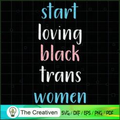 Start Loving Black Trans Women SVG , Black Woman SVG, Life Quotes SVG , Classy Lady Nubian African American SVG