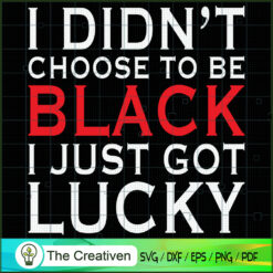 I Didn't Choose to Be Black SVG , Black Woman SVG, Life Quotes SVG , Classy Lady Nubian African American SVG