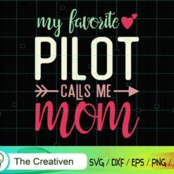 My Favorite Pilot Calls Me Mom SVG, My Favorite Pilot Calls Me Mom Digital File, Pilot SVG