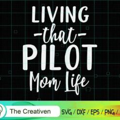 Living That Pilot Mom Life SVG, Living That Pilot Mom Life Digital File, Pilot SVG