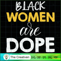Black Women Are Dope SVG , Black Woman SVG, Life Quotes SVG , Classy Lady Nubian African American SVG