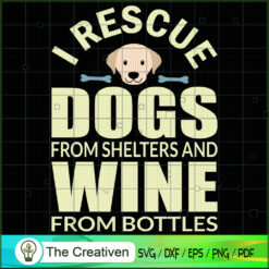 I Rescue Dogs from Shelters and Wine  SVG , Dog SVG , Dog Silhouette