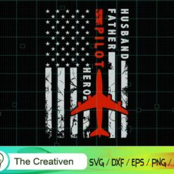 Husband Father Pilot Hero American Flag SVG, Husband Father Pilot Hero American Flag Digital File, Pilot SVG