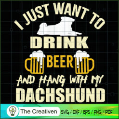 I Just Want to Drink Beer Dog with My Dachshund SVG , Dog SVG , Dog Silhouette ,  Dachshund SVG , Dachshund Silhouette