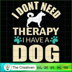 I Don't Need Therapy I Have a Dog SVG , Dog SVG , Dog Silhouette