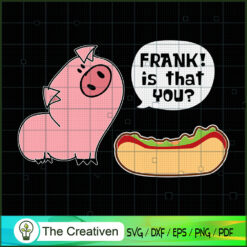 Is That You Frank Pig and Hot Dog SVG , Dog SVG , Dog Silhouette