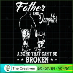 Father and Daughter a Bond That Can't Be SVG, Daddy SVG, Father SVG