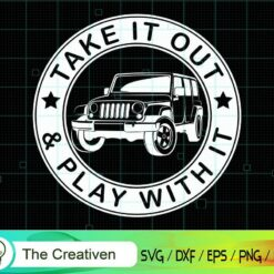 Take It out SVG Outdoor SVG Jeep SVG, Take It out SVG Outdoor SVG Jeep Digital File, Jeep SVG