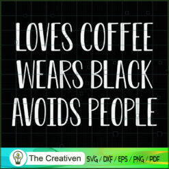 Loves Coffee Wears Black Avoids People SVG, Life Quotes SVG, Afro-American SVG