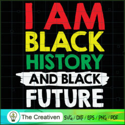 I Am Black History and Black Future SVG, Life Quotes SVG, Afro-American SVG