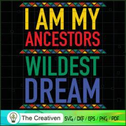 I'm Ancestors Wildest Dream SVG, Life Quotes SVG, Afro-American SVG