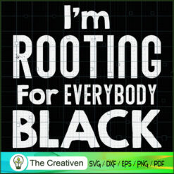 I'm Rooting for Everybody Black SVG, Life Quotes SVG, Afro-American SVG