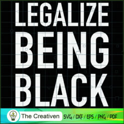 Legalize Being Black SVG , Black Woman SVG, Life Quotes SVG , Classy Lady Nubian African American SVG