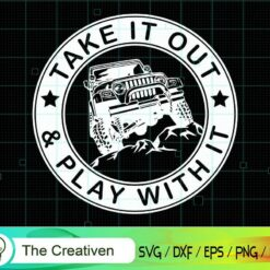 Take It out & Play with It SVG, Take It out & Play with It Digital File, Jeep SVG