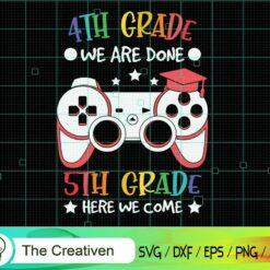 4th GRADE Done 5th Grade Here We Come SVG, 4th GRADE Done 5th Grade Here We Come Digital File, Back to School Controller SVG