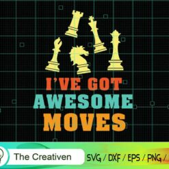 I've Got Awesome Moves Chess Pieces SVG , Chess  SVG