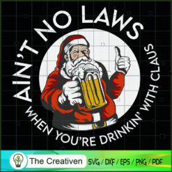 Aint No Laws You're Drinking with Claus SVG , Christmas 4th of July SVG , 4th of July SVG , Christmas SVG