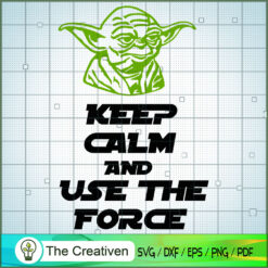 Old Yoda Keep Calm And Use The Force SVG, Star Wars SVG, The Mandalorian SVG, Grogu SVG