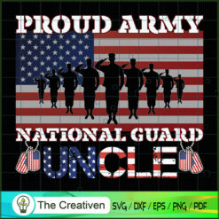 Proud Army National Guard Uncle SVG , Veteran SVG, Veterans Day SVG, US Army SVG, American Flag SVG