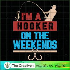 I'm a Hooker on the Weekends SVG , Fishing SVG, Fishing Boat SVG , Bass Fish SVG , Fisherman SVG , Fishing Hook SVG