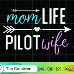 Mom Life Pilot Wife SVG, Mom Life Pilot Wife Digital File, Pilot SVG
