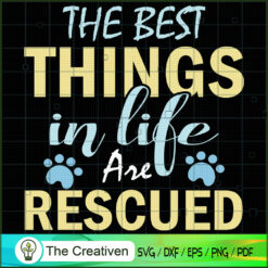 The Best Things in Life Are Rescued SVG , Dog SVG , Dog Silhouette