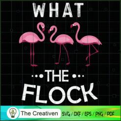 What the Flock Funny Pink Flamingo SVG, Animal Lover SVG, Flamingo SVG