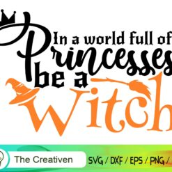 In A World Full Of Princesses Be a Witch SVG, In A World Full Of Princesses Be a Witch Digital File, Halloween Witch Princesses SVG