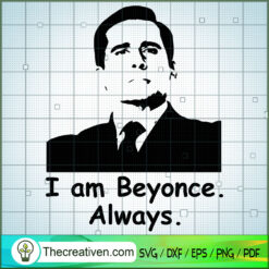 I Am Beyonce Always SVG, The Office TV Show SVG, Funny Movie SVG