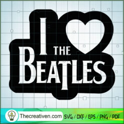 I Love The Beatles SVG, Rock Band SVG, The Beatles SVG, The Beatles The Legend Of Rock SVG