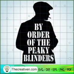 Thomas Shelby By Oder Of The Peaky Blinders SVG, Peaky Blinders SVG, Gangster SVG