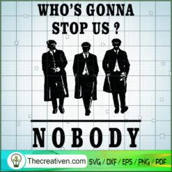 Who's Gonna Stop Us? Nobody SVG, Peaky Blinders SVG, Gangster SVG