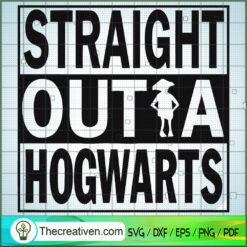 Staight Out A Hogwarts SVG, Hogwarts SVG, Harry Potter SVG