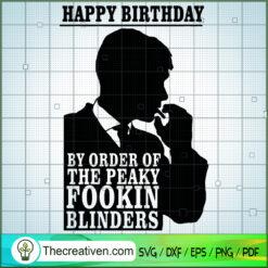 Happy Birthday By Oder Of The Peaky Fookin Blinders SVG, Peaky Blinders SVG, Gangster SVG
