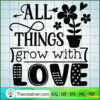 All things grow with love copy