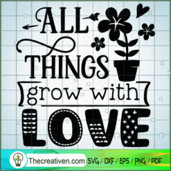 All Things Grow With Love SVG Free, Garden SVG Free, Free SVG For Cricut Silhouette