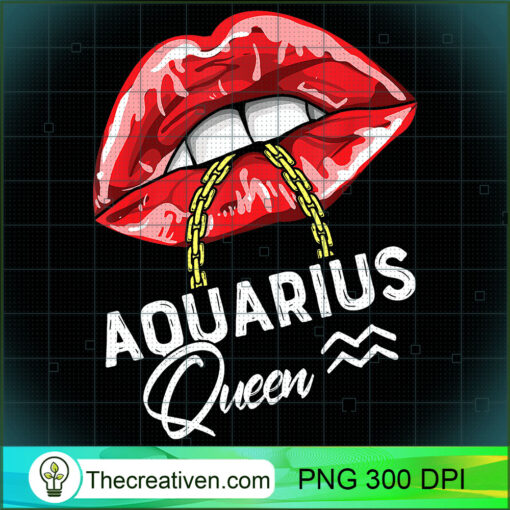 Aquarius Queen January February Birthday Sexy Lip Girl Women T Shirt copy