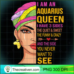 Aquarius Queen I Have 3 Sides Birthday Gift Aquarius Zodiac PNG, Afro Women PNG, Aquarius Queen PNG, Black Women PNG