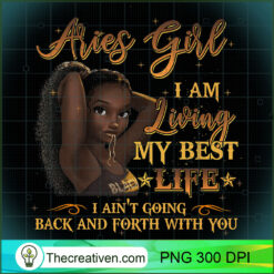 Aries Girl Im Living My Best Life Woman PNG, Afro Women PNG, Aries Queen PNG, Black Women PNG