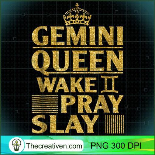 Birthday Gifts Gemini Queen Wake Pray Slay T Shirt copy