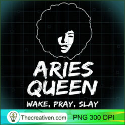 Black Aries Queen Zodiac Wake Pray Slay For Women PNG, Afro Women PNG, Aries Queen PNG, Black Women PNG