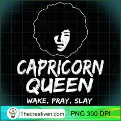 Black Capricorn Queen Zodiac Wake Pray Slay For Women PNG, Afro Women PNG, Capricorn Queen PNG, Black Women PNG