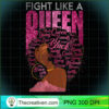 Black Women Fight Like A Queen Pink Ribbon Breast Cancer T Shirt copy