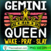Gemini Queen Wake Pray and Slay T Shirt copy