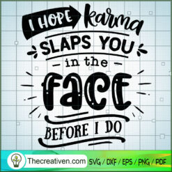 I Hope Karma Slaps You In The Face SVG Free, Sassy Quotes SVG Free, Free SVG For Cricut Silhouette