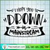 I hope you drown in mainstream copy