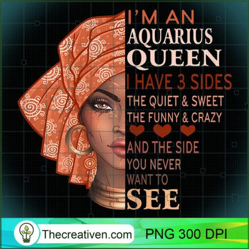 Im An Aquarius Queen I Have 3 Sides T Shirt African Girl copy