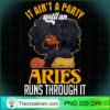 It Ain t Party Until An Aries Runs Through Black Girl Gift T Shirt copy