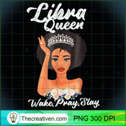 Libra Queen Wake Pray Slay PNG, Afro Women PNG, Libra Queen PNG, Black Women PNG