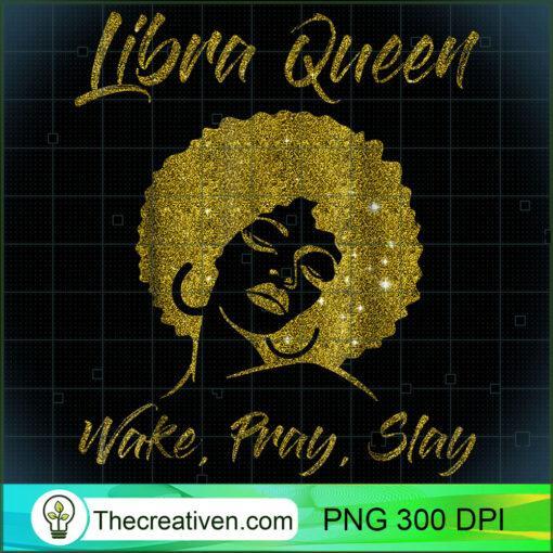 Libra Zodiac Queen Wake Pray Slay T shirt For Black Women copy